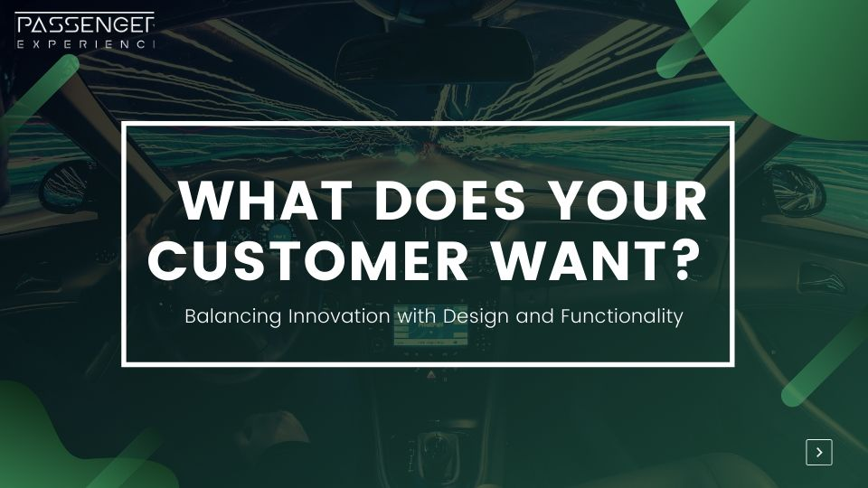 What does your passenger want? Balancing Innovation with Design and Functionality