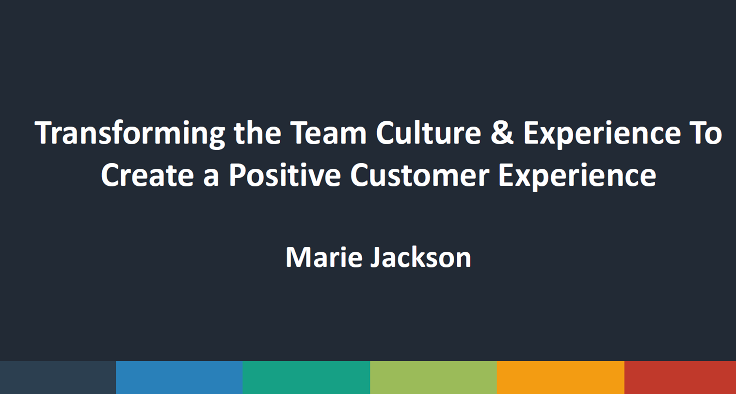 Transforming the Team Culture and Experience to Create a Customer Experience