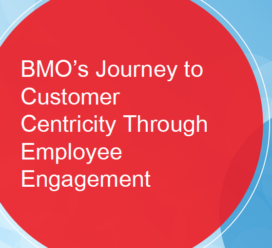 BMO's Journey to Customer Centricity Through Employee Engagement