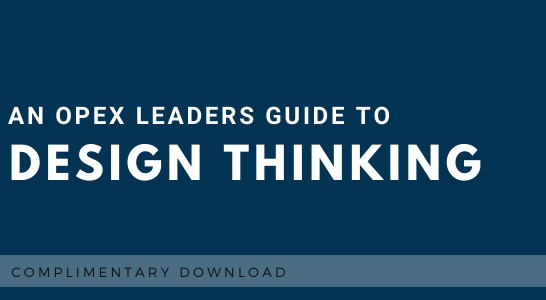 An OPEX Leaders Guide to Design Thinking