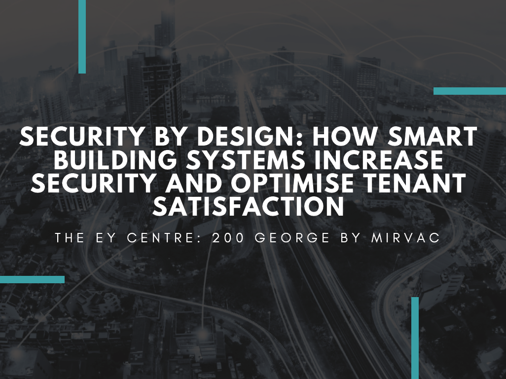 Security by Design: How Smart Building Systems Increase Security and Optimise Tenant Satisfaction