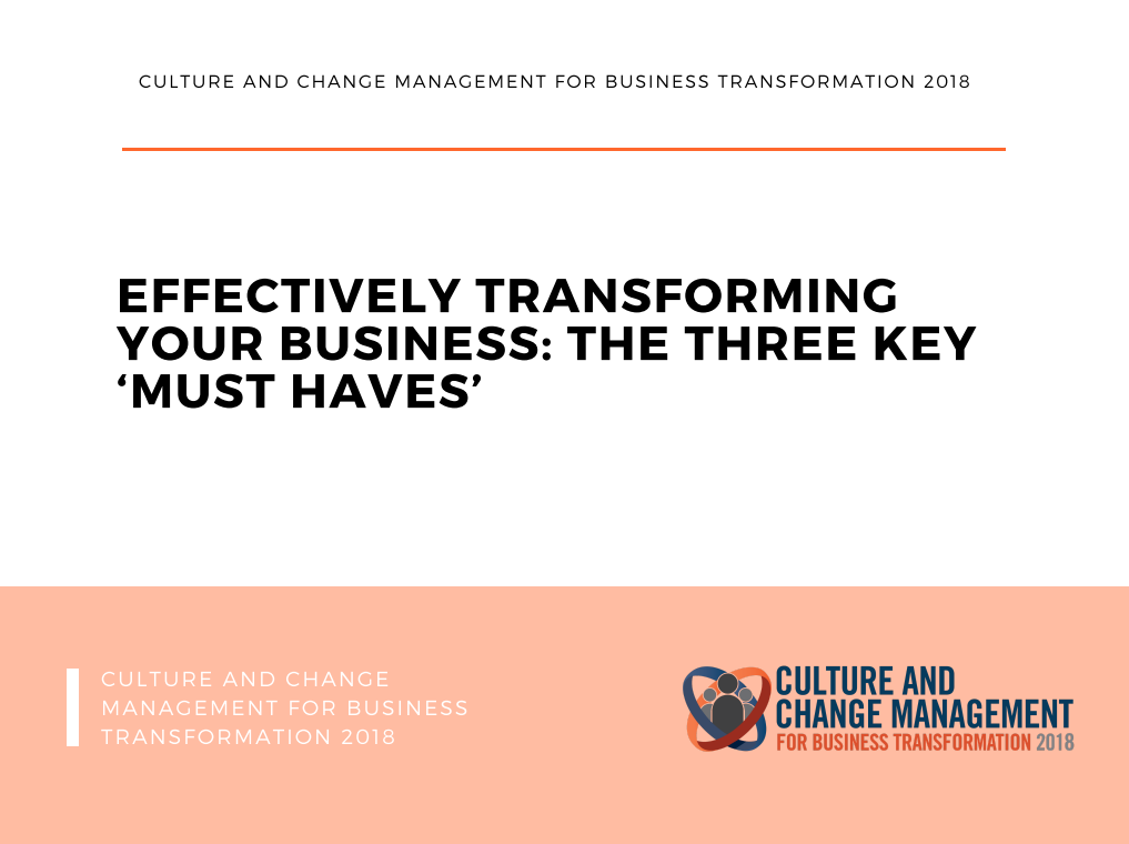 "Effectively Transforming your Business: The Three Key ""Must Haves"""