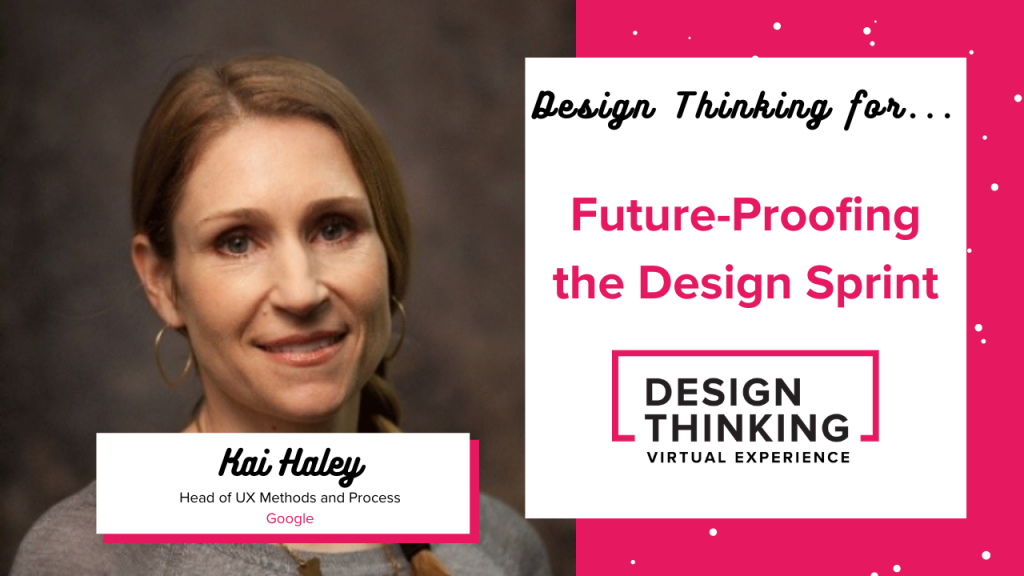 Design Thinking for... Future-Proofing the Design Sprint, Kai Haley