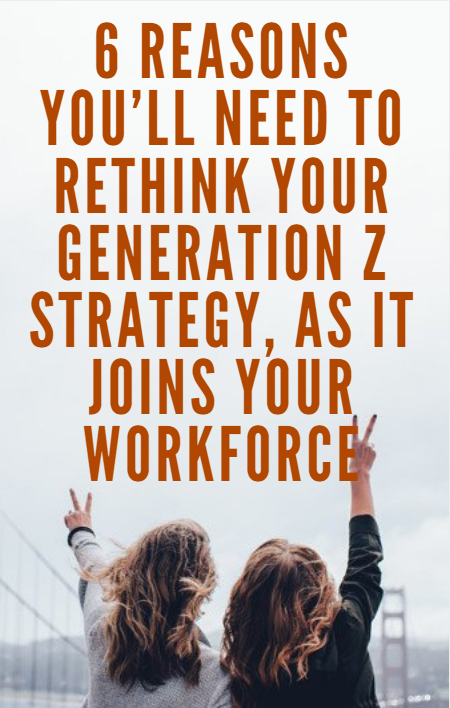 6 Reasons to Rethink Your Generation Z Strategy