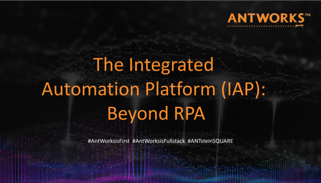 The Integrated Automation Platform (IAP): Beyond RPA