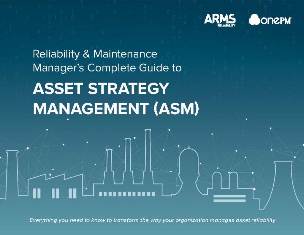 Reliability & Maintenance Manager's Complete Guide to Asset Strategy Management T (ASM)