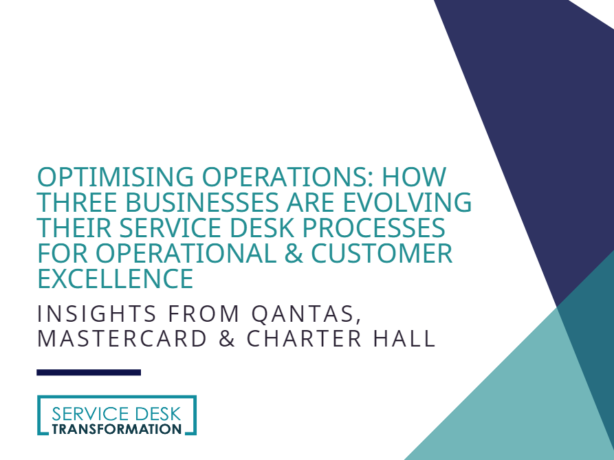 Insights from Qantas, Mastercard and Charter Hall: How Three Businesses are Evolving their Service Desk Processes for Operational & Customer Excellence