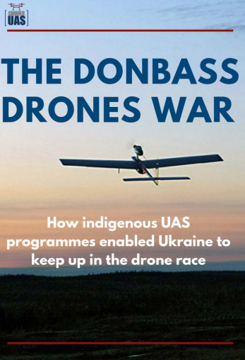 Donbass drones war: How indigenous UAS programmes enabled Ukraine to keep up in the drone race