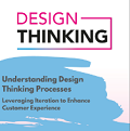 Understanding Design Thinking Processes: Leveraging Iteration to Enhance Customer Experience