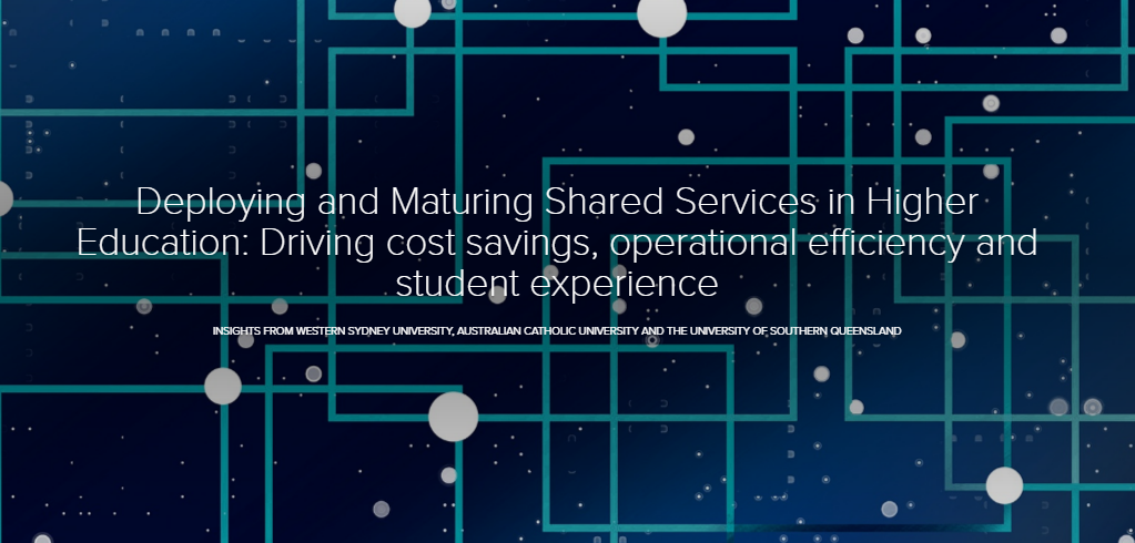 Deploying and Maturing Shared Services in Higher Education: Driving cost savings, operational efficiency and student experience