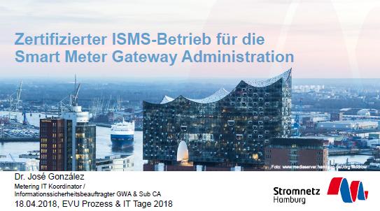 Präsentation vom Stromnetz Hamburg: Zertifizierter ISMS-Betrieb für die Smart Meter Gateway Administration