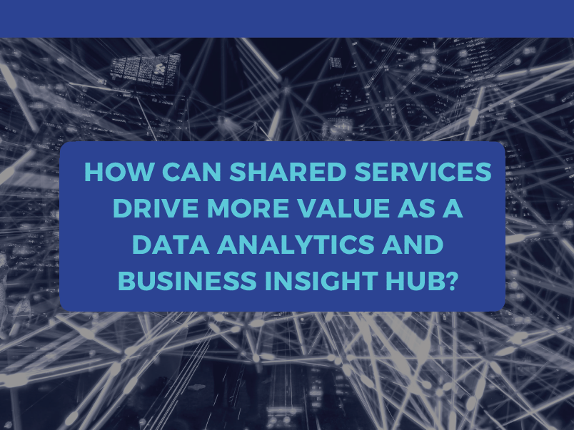 How can Shared Services drive more value as a data analytics and business insight hub?: A Case Study of Lumino the Dentists and Suncorp