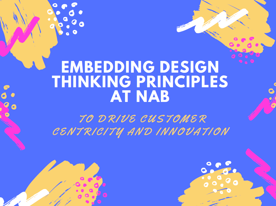 Embedding Design Thinking principles at NAB to drive customer centricity and innovation