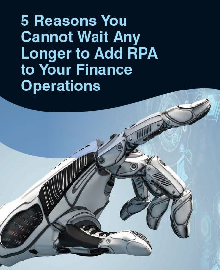 5 Reasons You Cannot Wait Any Longer to Add RPA to Finance Operations