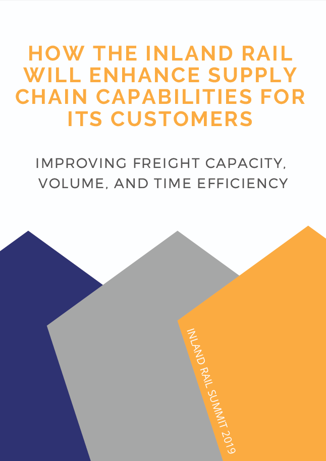 How the Inland Rail Will Enhance Supply Chain Capabilities for its Customers: Improving Freight Capacity, Volume, and Time Efficiency