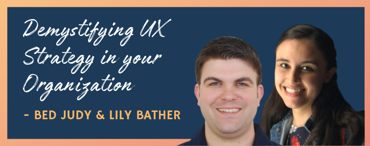Ben Judy & Lily Bather: Demystifying UX Strategy in your Organization