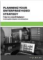 Planning Your Enterprise Video Strategy: 7 Steps to a Successful Deployment