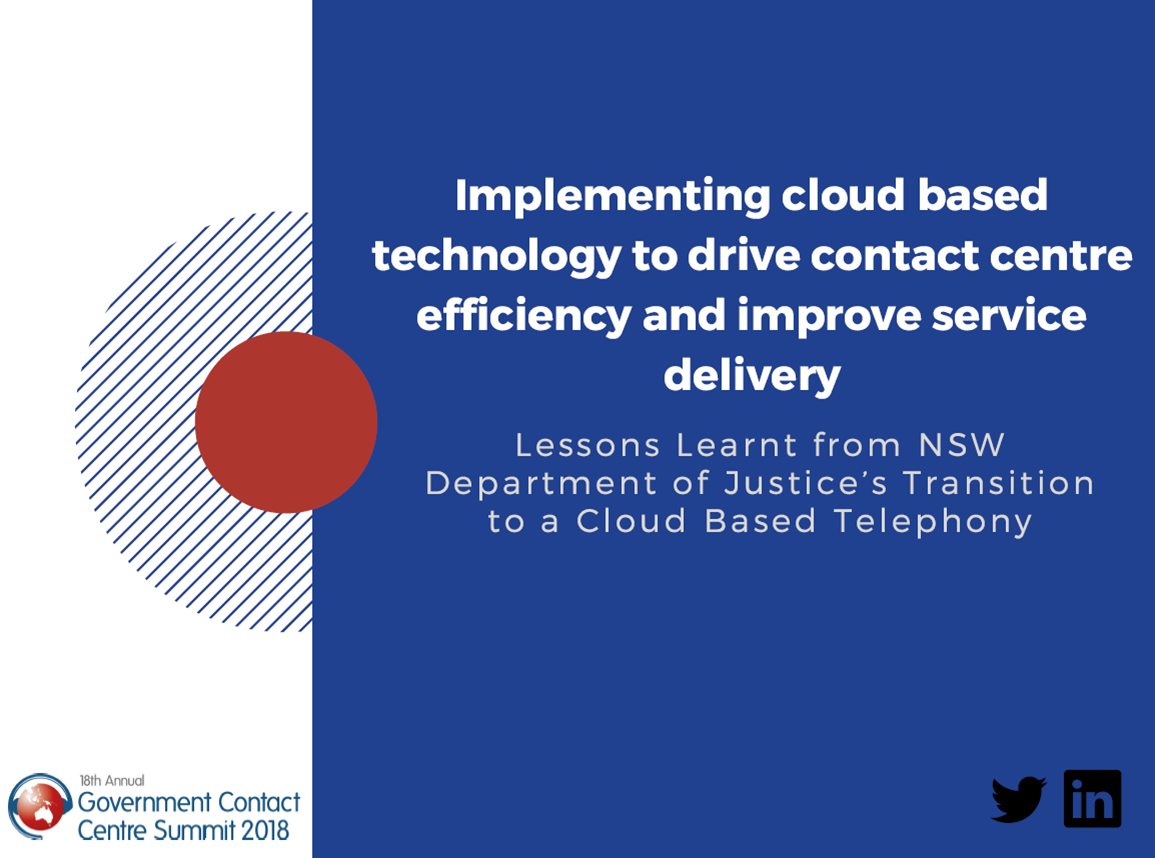Implementing cloud based technology to drive contact centre efficiency and improve service delivery: Lessons Learnt from NSW Department of Justice's Transition to a Cloud Based Telephony