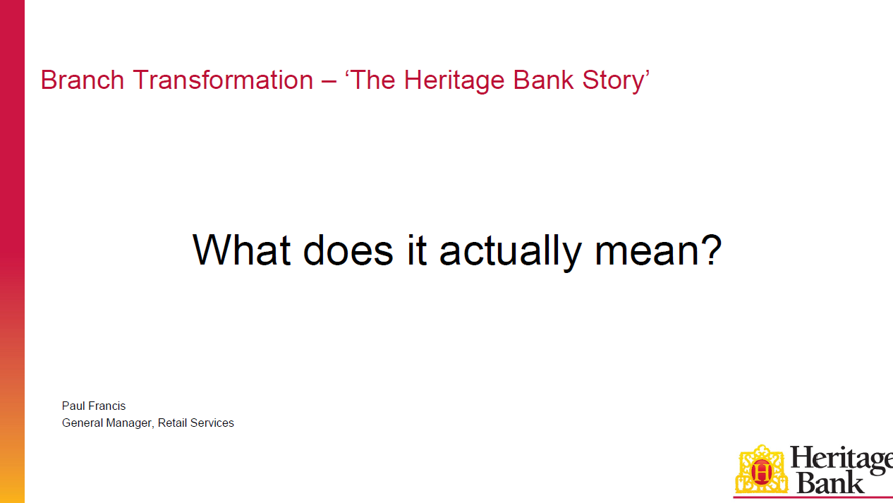 Branch Transformation – What Does it Actually Mean? The Heritage Bank Transformation Story