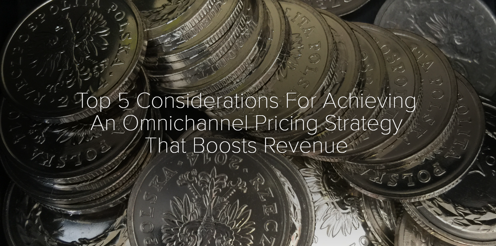 Top 5 Considerations For Achieving An Omnichannel Pricing Strategy That Boosts Revenue
