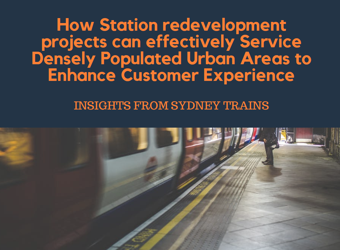 How Station redevelopment projects can effectively Service Densely Populated Urban Areas to Enhance Customer Experience: Insights from Sydney Trains