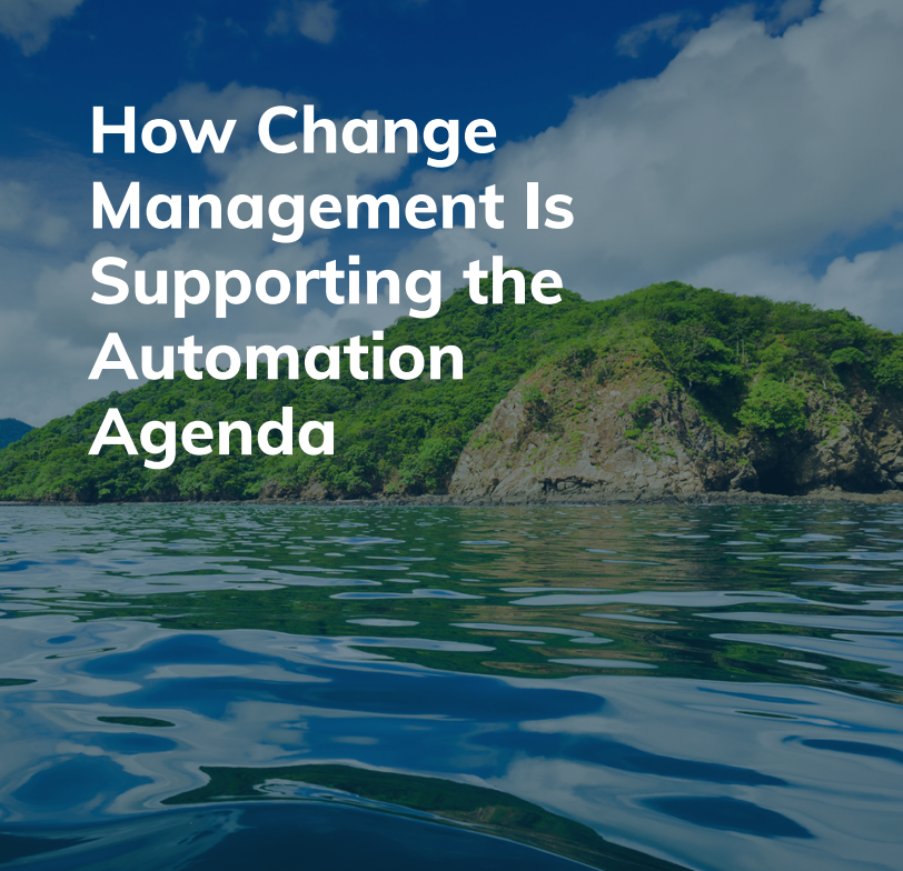How Change Management is Supporting the Automation Agenda