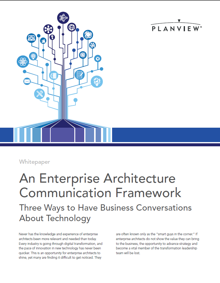 Planview Whitepaper: An Enterprise Architecture Communication Framework: Three Ways to Have Business Conversations About Technology