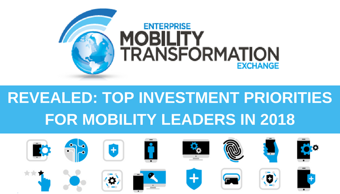 Enterprise Mobility Transformation Exchange 2018 Investment Priorities