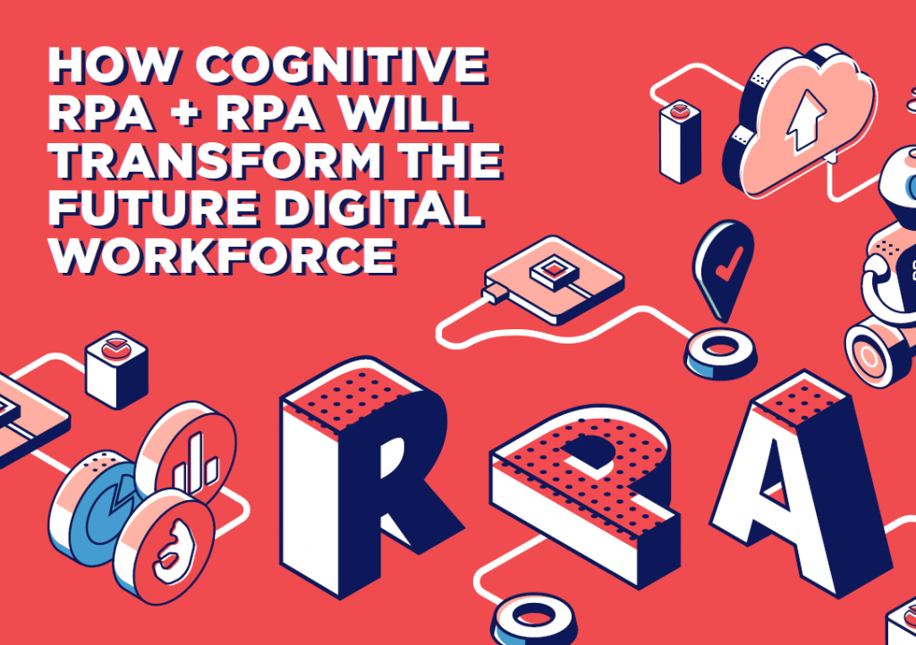 Read the Article - How Cognitive RPA + RPA Will Transform the Future Digital Workforce