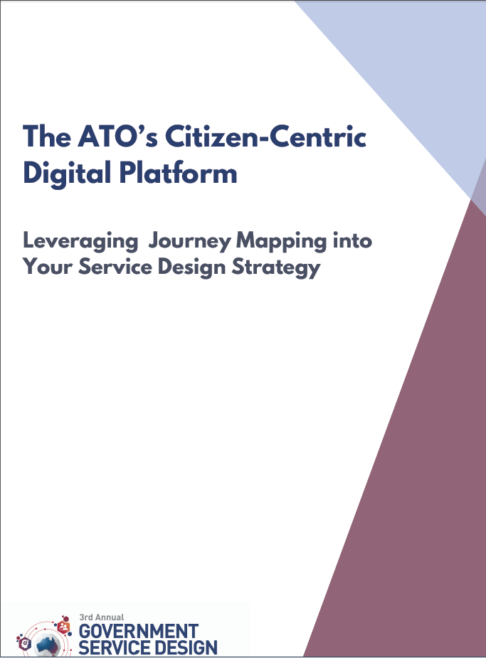 The ATO's Citizen-Centric Digital Platform:  Leveraging  Journey Mapping into Your Service Design Strategy