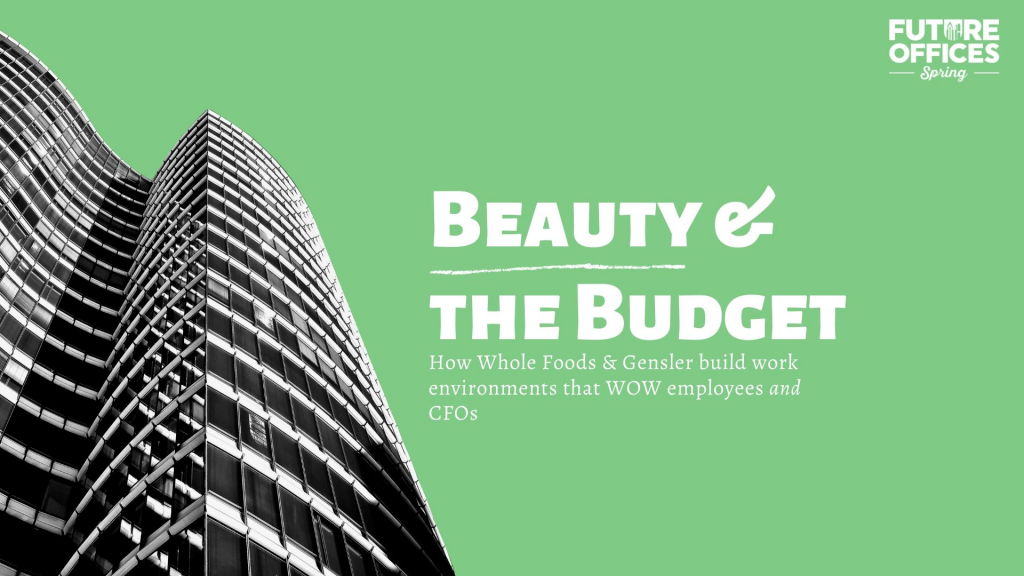 Beauty & the Budget: How Whole Foods & Gensler Build Work Environments that WOW Employees and CFOs