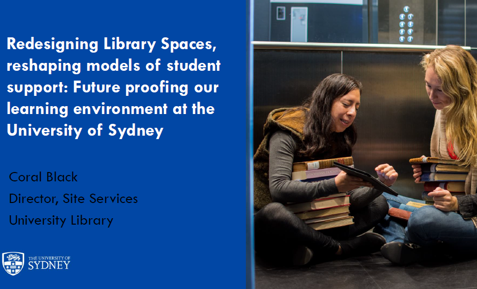 Effectively Redesigning Library Spaces and Student Support Model with the Aim of Future Proofing Learner Environments at The University of Sydney