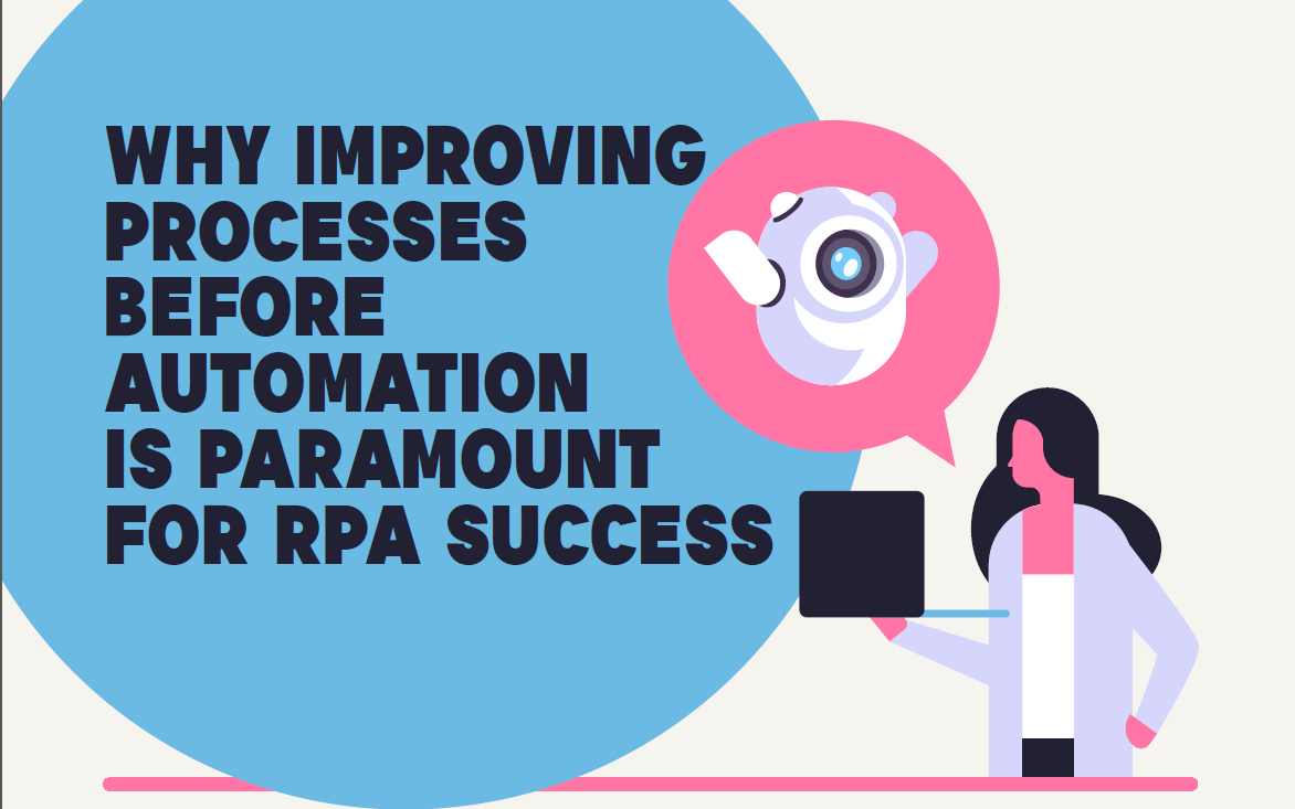 Why improving process before automation is paramount for RPA success