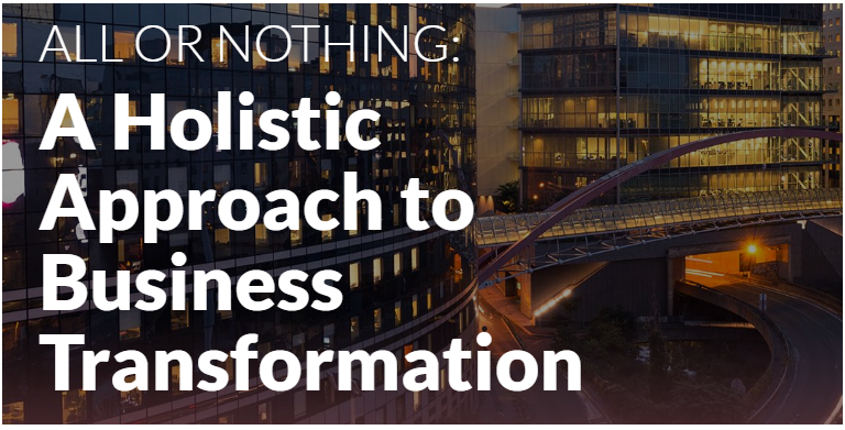 All or Nothing: A Holistic Approach to Business Transformation