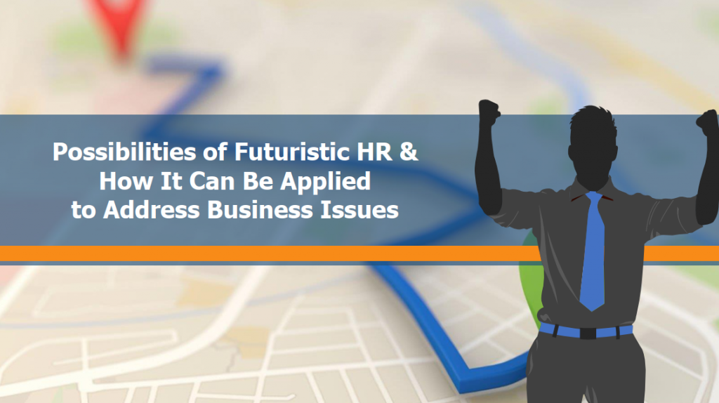 [Past Speaker Presentation] Possibilities of Futuristic HR & How It Can Be Applied to Address Business Issues