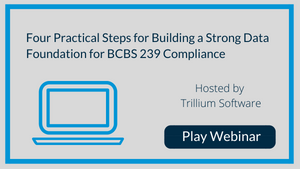 Four Practical Steps for Building a Strong Data Foundation for BCBS 239 Compliance