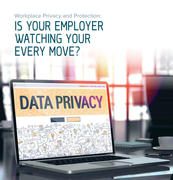 Workplace Privacy and Protection: Is Your Employer Watching Your Every Move?