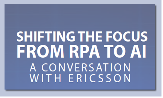 Shifting the focus from RPA to AI: A Conversation with Ericsson