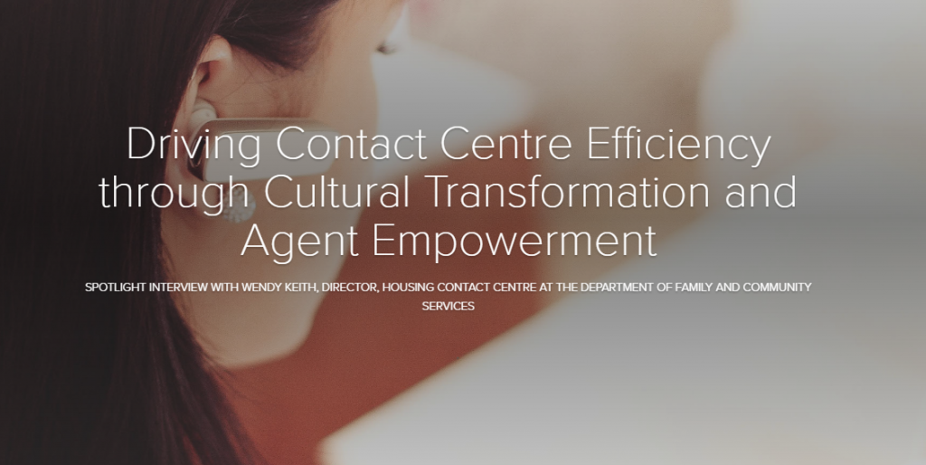 Spotlight Interview with Wendy Keith, Director, Housing Contact Centre at FACS: Driving Contact Centre Efficiency through Cultural Transformation and Agent Empowerment