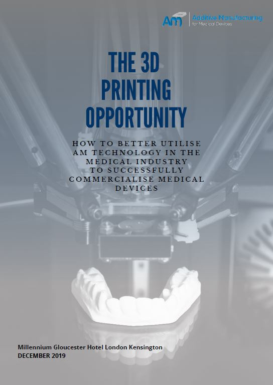 The 3D Printing Opportunity: How to Better Utilise AM Technology to Successfully Commercialise Medical Devices