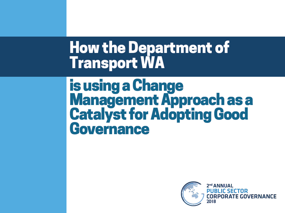 How the Department of Transport WA is using a Change Management Approach as a Catalyst for Adopting Good Governance