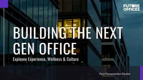 PAST PRESENTATION PACKET: Using Office Design to Enhance Employee Experience, Collaboration and Wellbeing