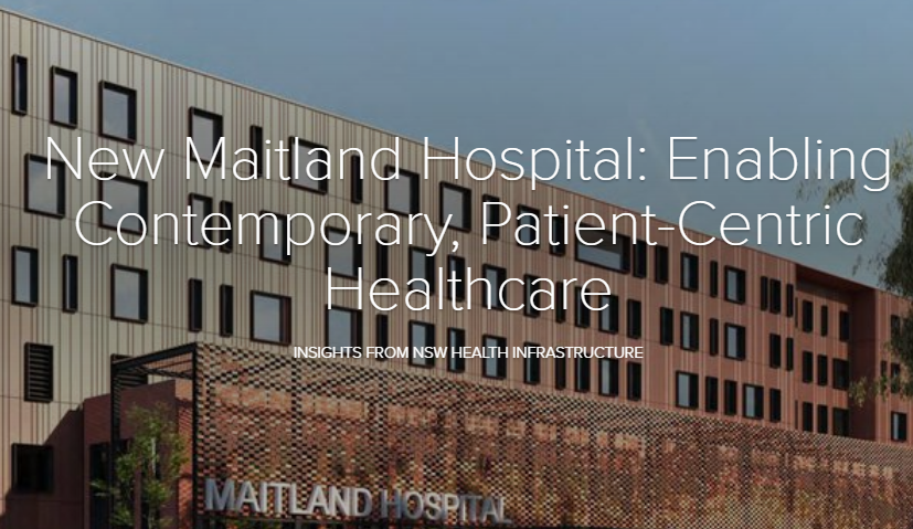 New Maitland Hospital: Enabling Contemporary, Patient-Centric Healthcare