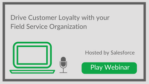 Drive Customer Loyalty with your Field Service Organization