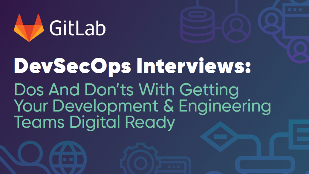 DevSecOps Interviews: Dos and don'ts with getting your development & engineering teams digital ready