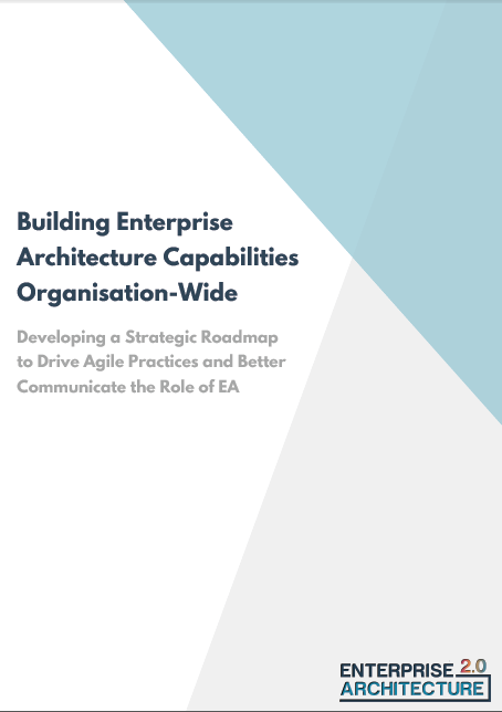 Building Enterprise Architecture Capabilities Organisation-Wide: Developing a Roadmap to Drive Agile Practices and Better Communicate the Role of EA