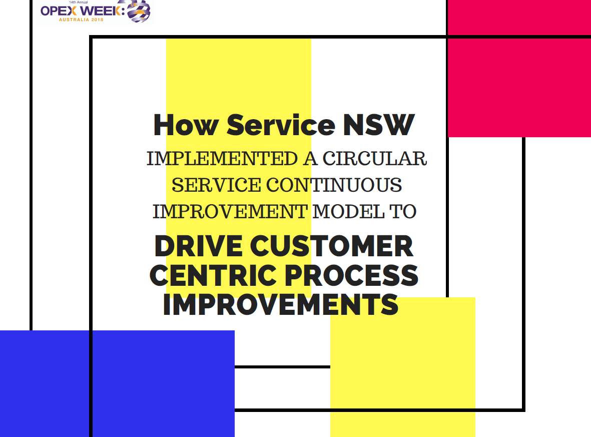How Service NSW Implemented a Circular Service Continuous Improvement Model to drive customer centric process improvements