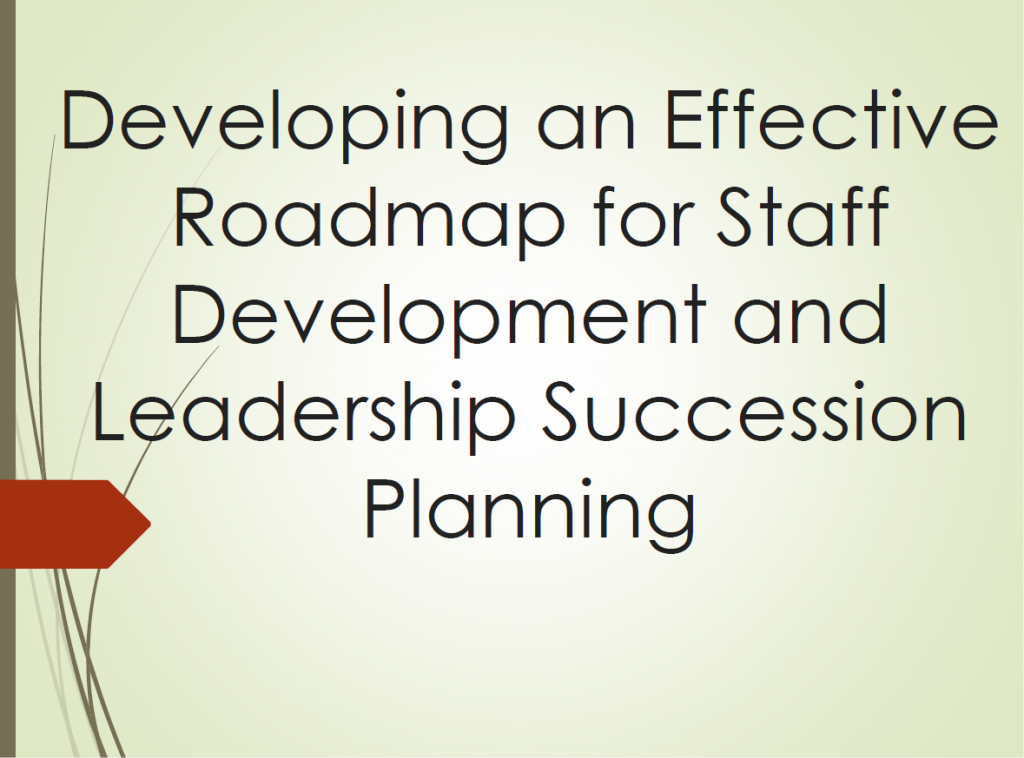 Developing an Effective Roadmap for Staff Development and Leadership Succession Planning