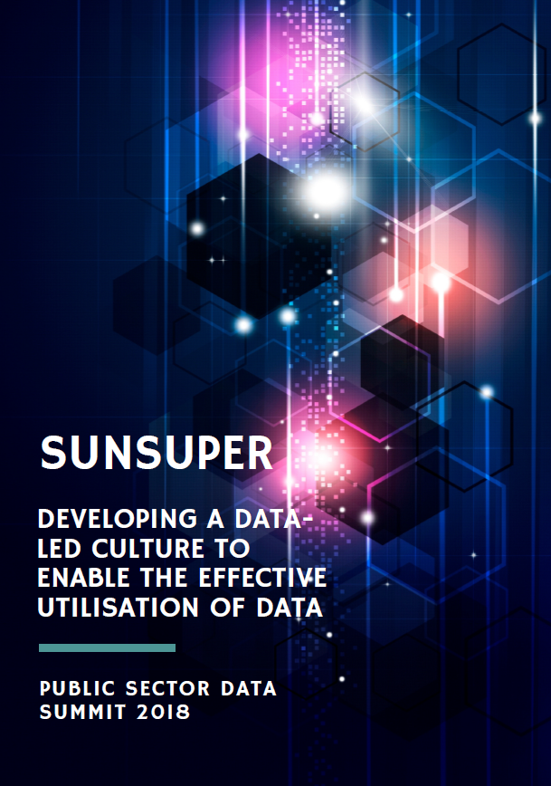 Developing a Data-Led Culture to Enable the Effective Utilisation of Data - A Sunsuper Case Study