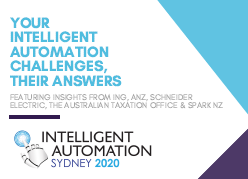 Your Intelligent Automation Challenges, Their Answers: Insights from ING, ANZ, Schneider Electric, the Australian Taxation Office and Spark NZ